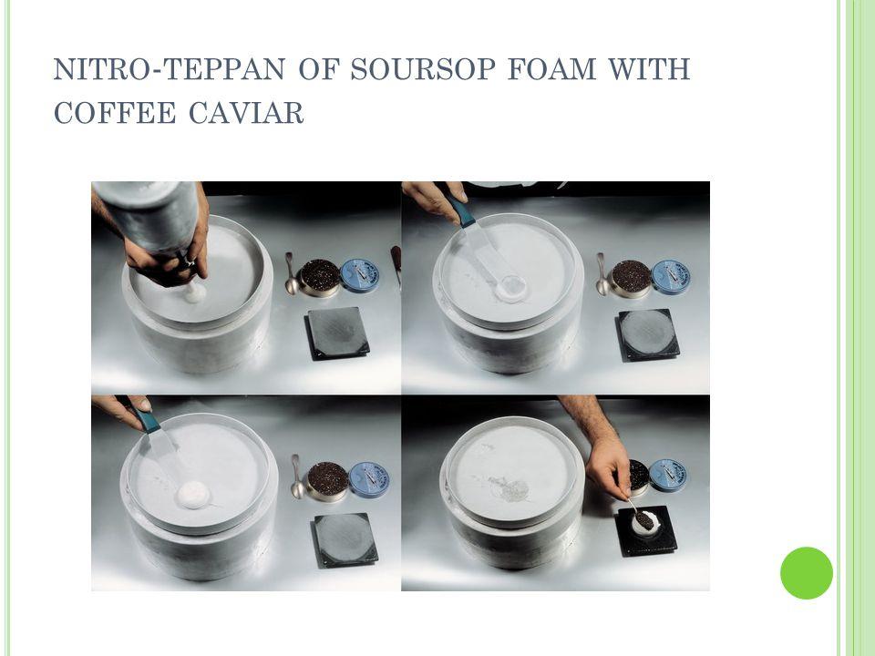 NITRO - TEPPAN OF SOURSOP FOAM WITH COFFEE CAVIAR