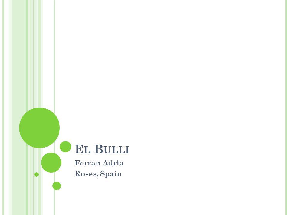 E L B ULLI Ferran Adria Roses, Spain