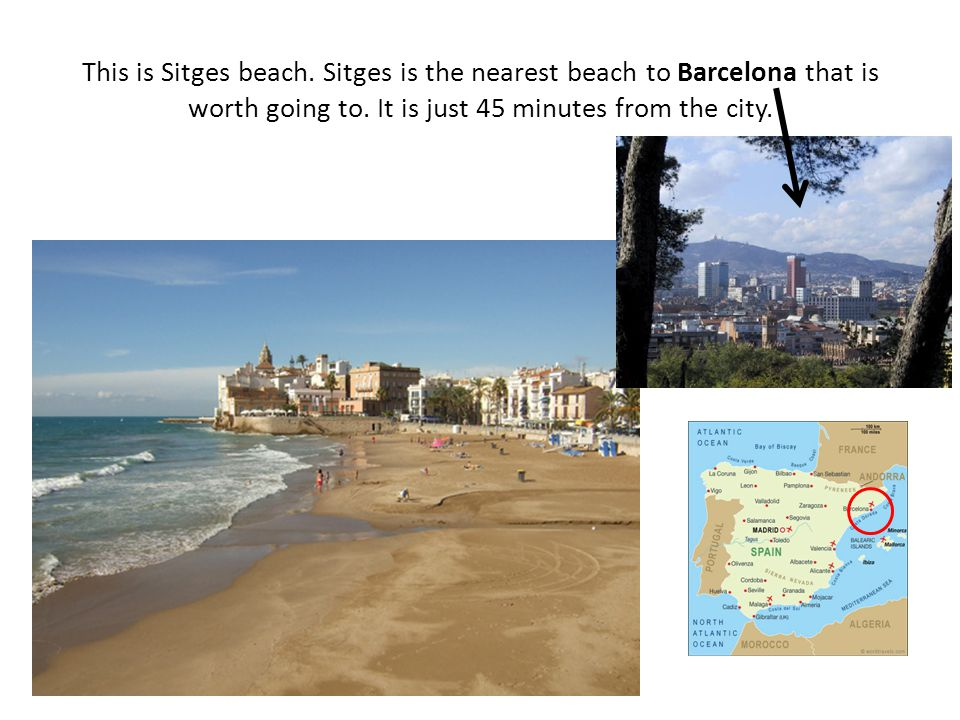This is Sitges beach. Sitges is the nearest beach to Barcelona that is worth going to.