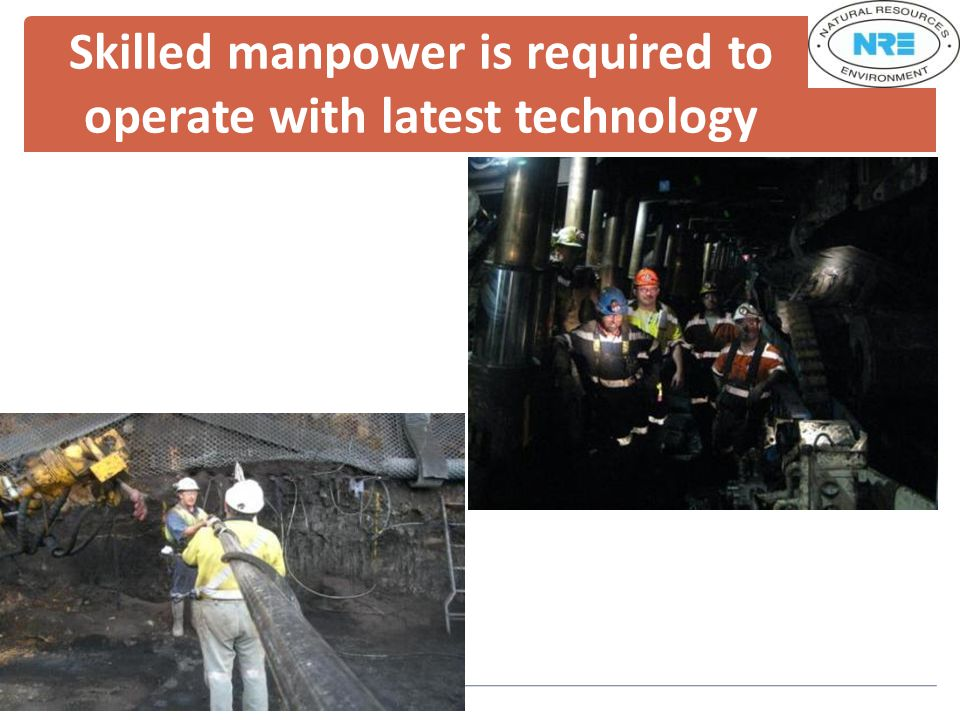 Skilled manpower is required to operate with latest technology
