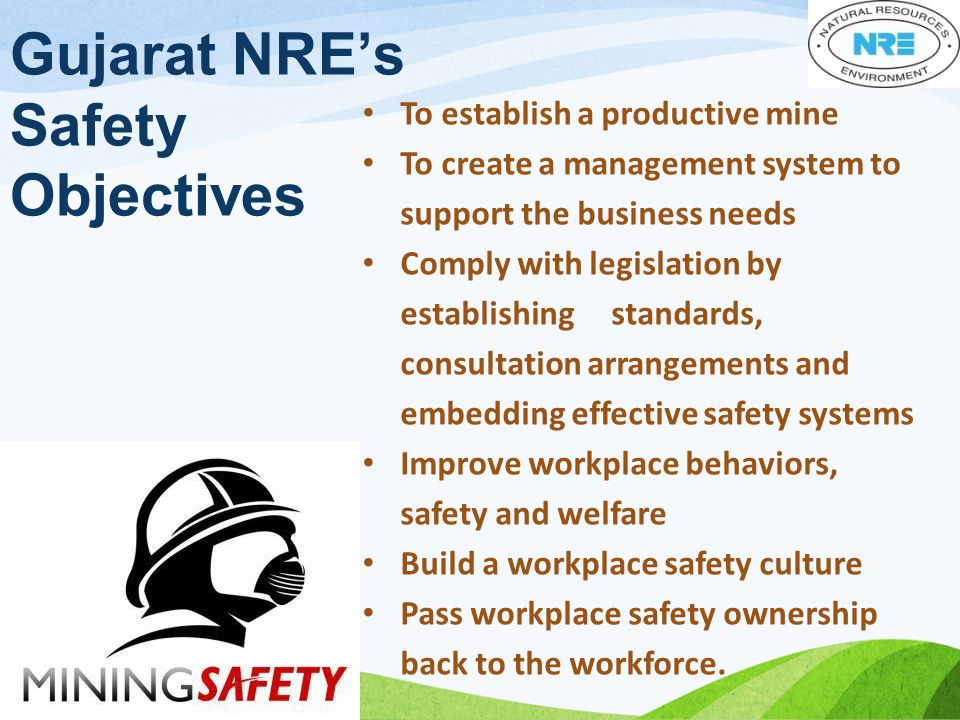 To establish a productive mine To create a management system to support the business needs Comply with legislation by establishing standards, consultation arrangements and embedding effective safety systems Improve workplace behaviors, safety and welfare Build a workplace safety culture Pass workplace safety ownership back to the workforce.