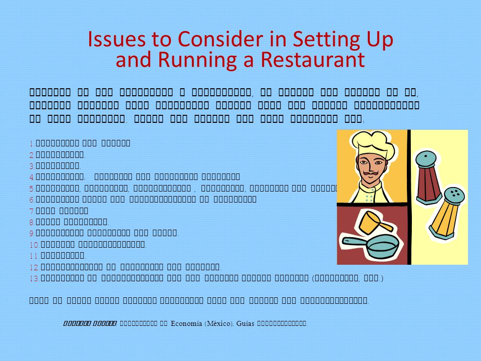 Issues to Consider in Setting Up and Running a Restaurant Setting up and operating a restaurant, no matter how modest it is, implies dealing with different issues that are always encountered in this industry.