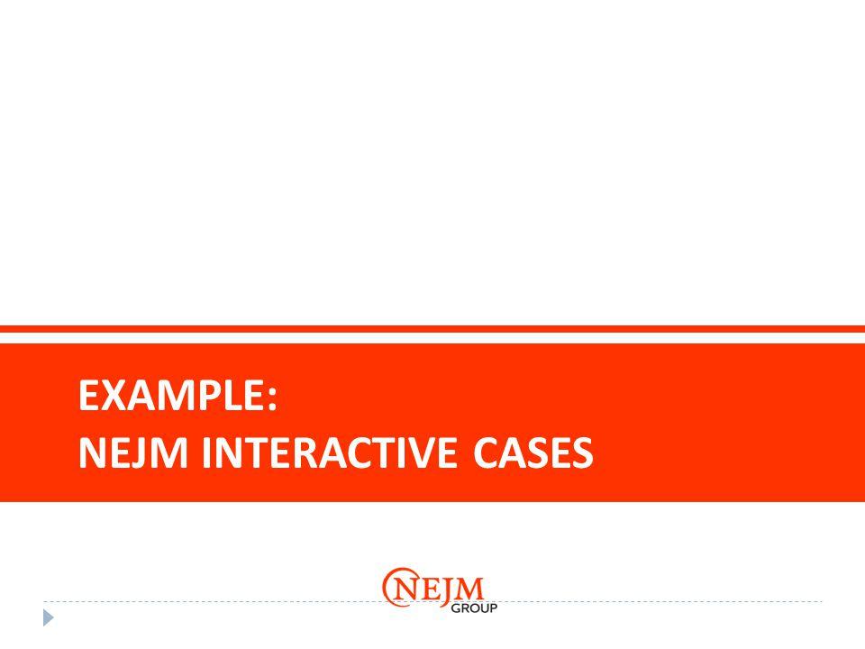 EXAMPLE: NEJM INTERACTIVE CASES
