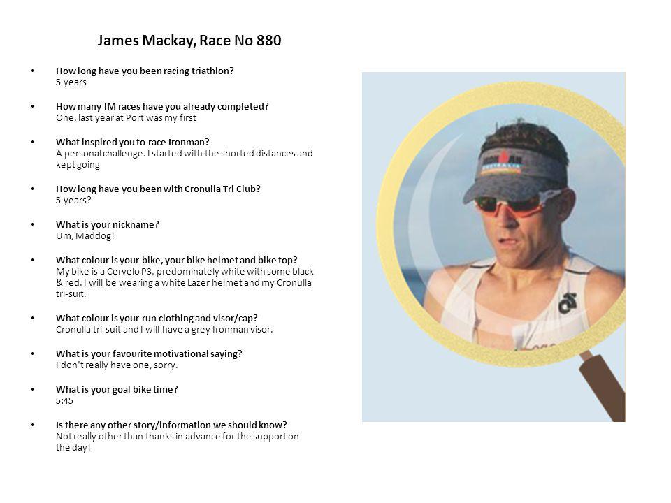James Mackay, Race No 880 How long have you been racing triathlon.