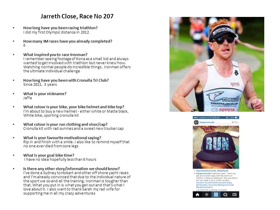 Jarreth Close, Race No 207 How long have you been racing triathlon.