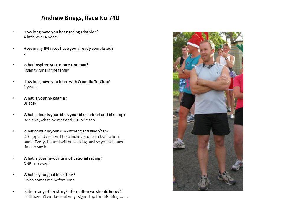 Andrew Briggs, Race No 740 How long have you been racing triathlon.