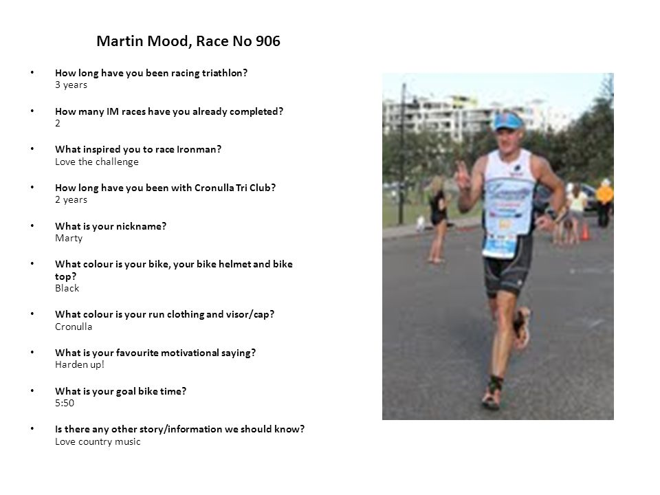 Martin Mood, Race No 906 How long have you been racing triathlon.