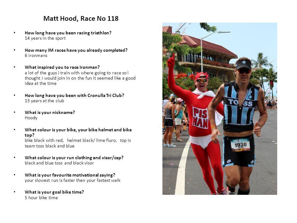 Matt Hood, Race No 118 How long have you been racing triathlon.