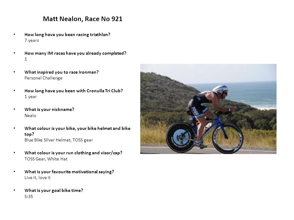 Matt Nealon, Race No 921 How long have you been racing triathlon.