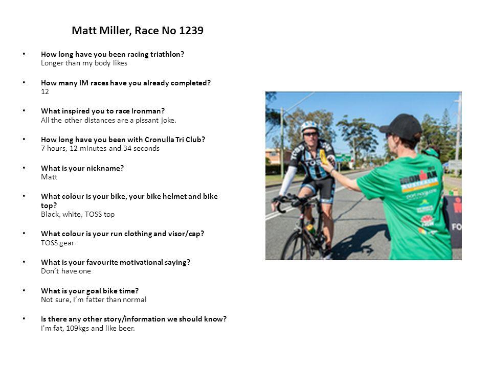 Matt Miller, Race No 1239 How long have you been racing triathlon.