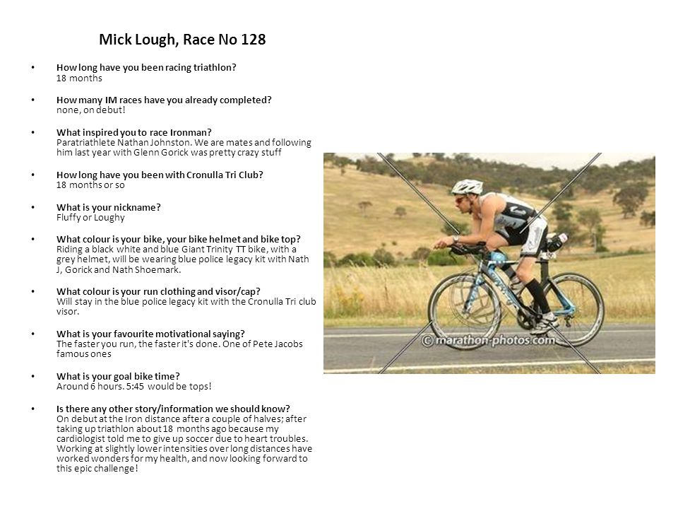 Mick Lough, Race No 128 How long have you been racing triathlon.
