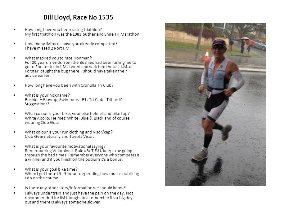 Bill Lloyd, Race No 1535 How long have you been racing triathlon.