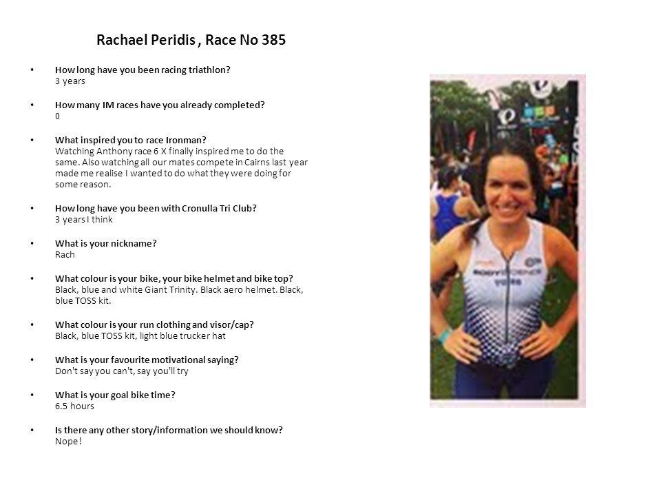 Rachael Peridis, Race No 385 How long have you been racing triathlon.