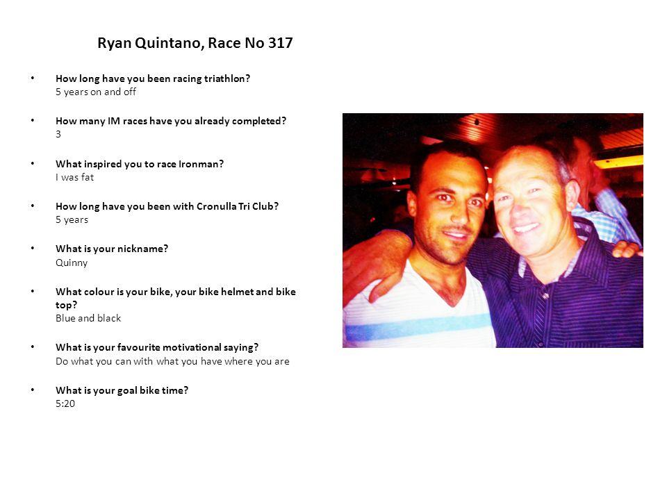 Ryan Quintano, Race No 317 How long have you been racing triathlon.