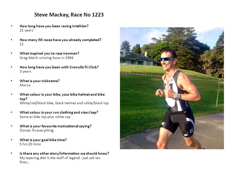 Steve Mackay, Race No 1223 How long have you been racing triathlon.