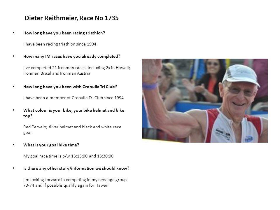 Dieter Reithmeier, Race No 1735 How long have you been racing triathlon.