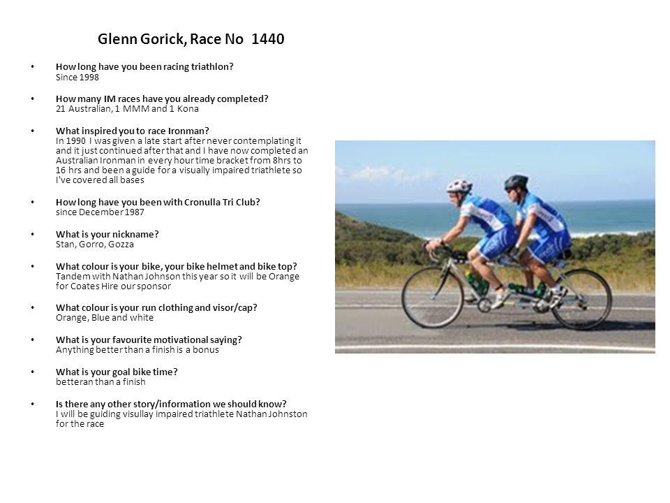 Glenn Gorick, Race No 1440 How long have you been racing triathlon.