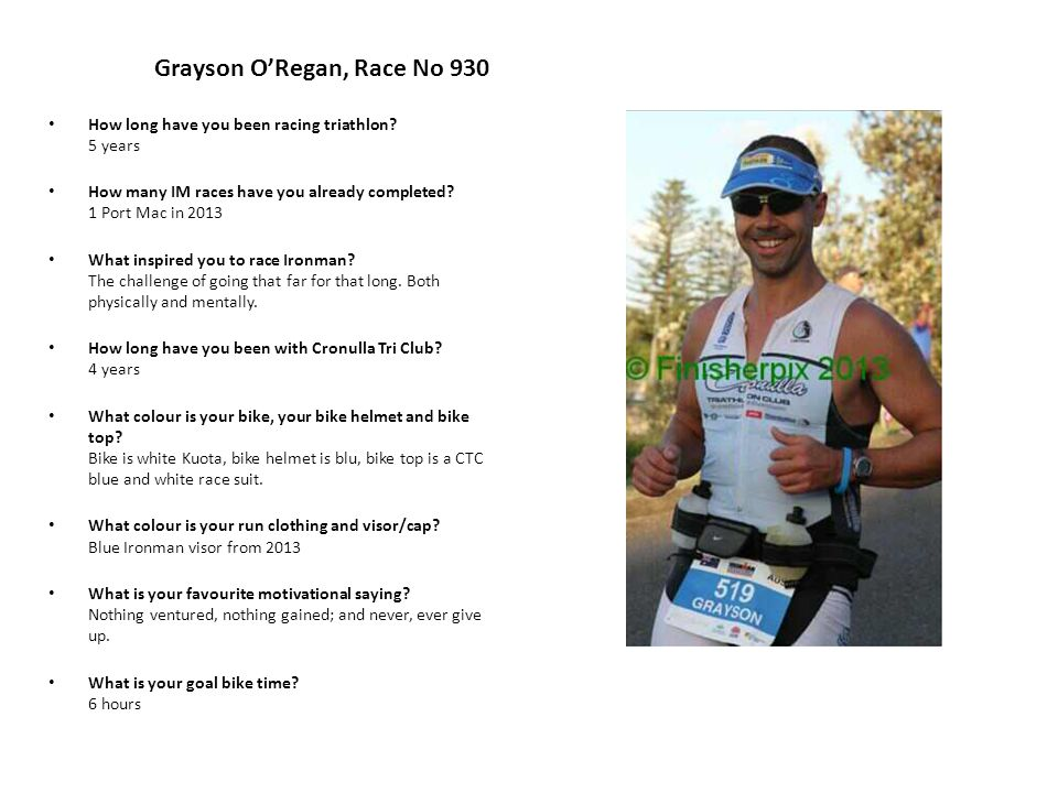 Grayson O'Regan, Race No 930 How long have you been racing triathlon.