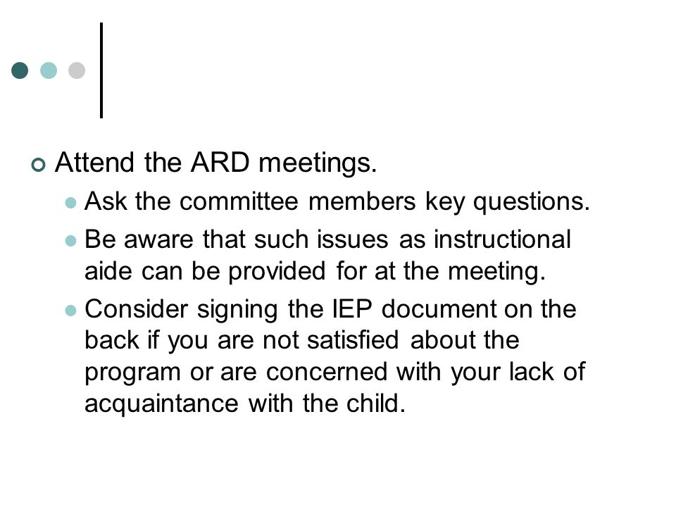 Attend the ARD meetings. Ask the committee members key questions.
