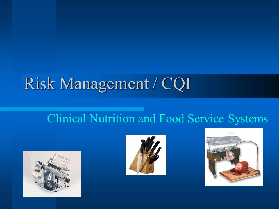 Risk Management / CQI Clinical Nutrition and Food Service Systems