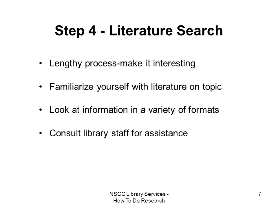 NSCC Library Services - How To Do Research 7 Step 4 - Literature Search Lengthy process-make it interesting Familiarize yourself with literature on to
