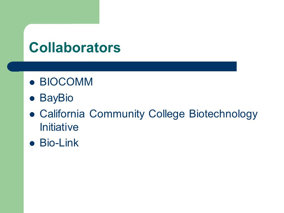 Collaborators BIOCOMM BayBio California Community College Biotechnology Initiative Bio-Link