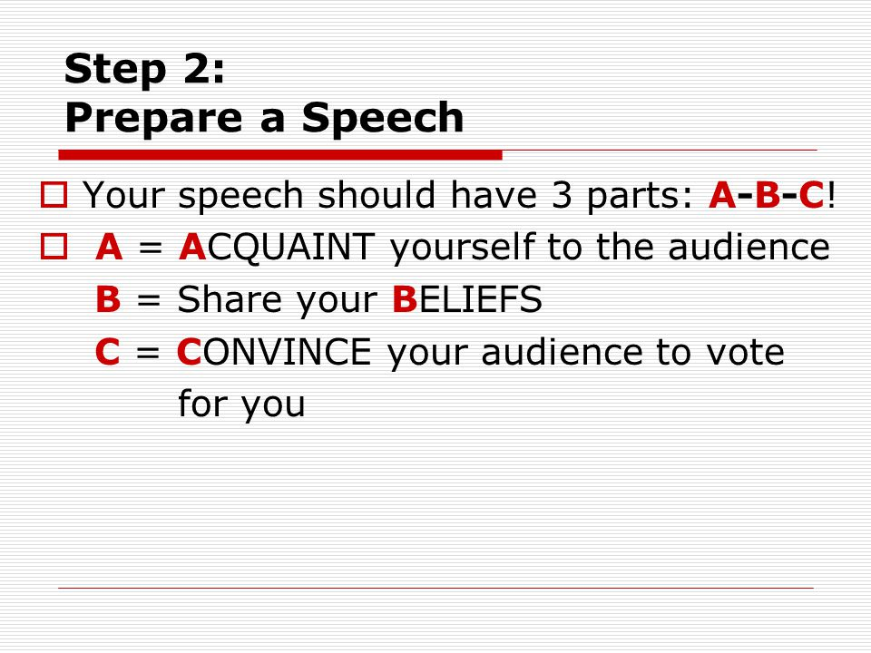 Step 2: Prepare a Speech  Your speech should have 3 parts: A-B-C.