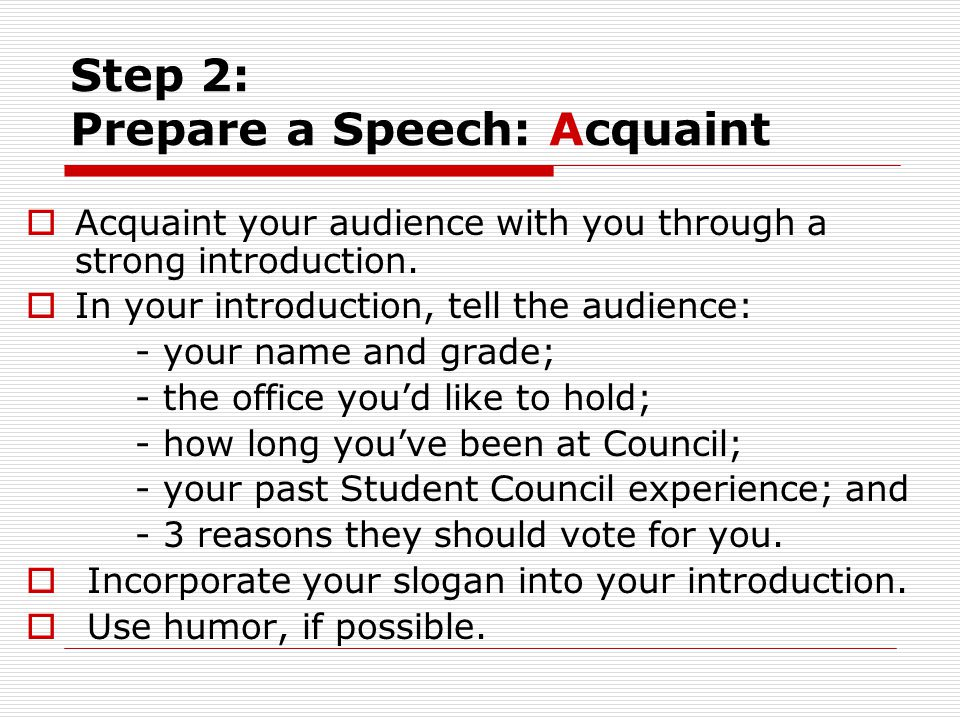 Step 2: Prepare a Speech: Acquaint  Acquaint your audience with you through a strong introduction.