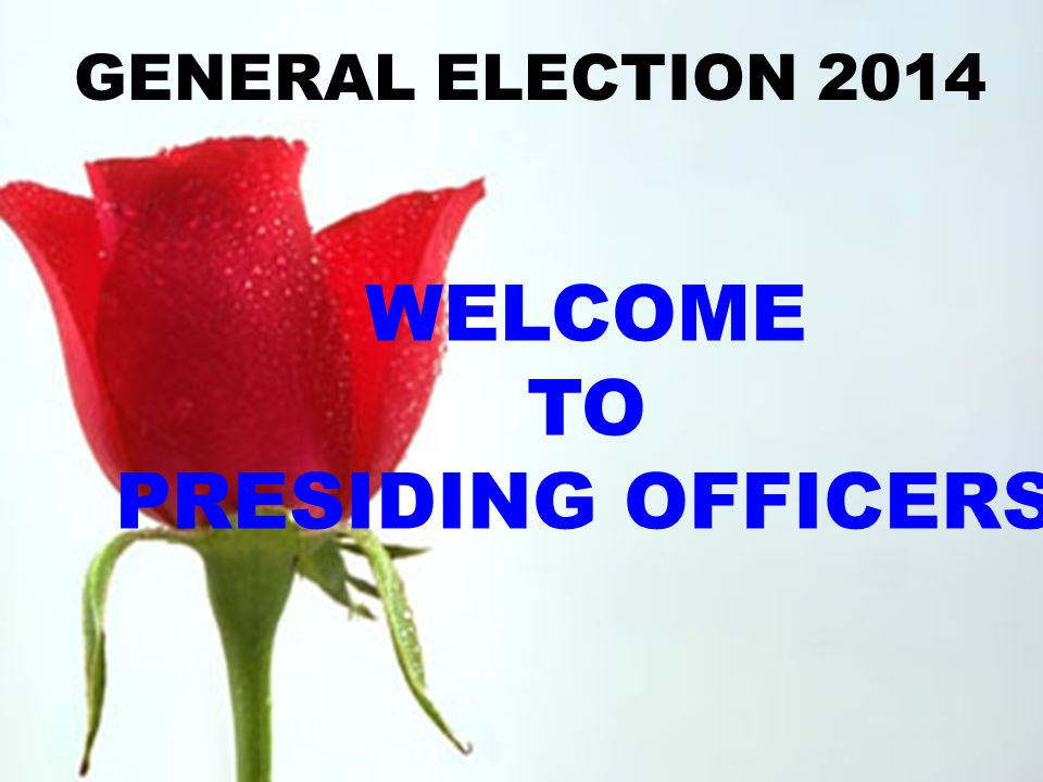 WELCOME TO PRESIDING OFFICERS GENERAL ELECTION 2014