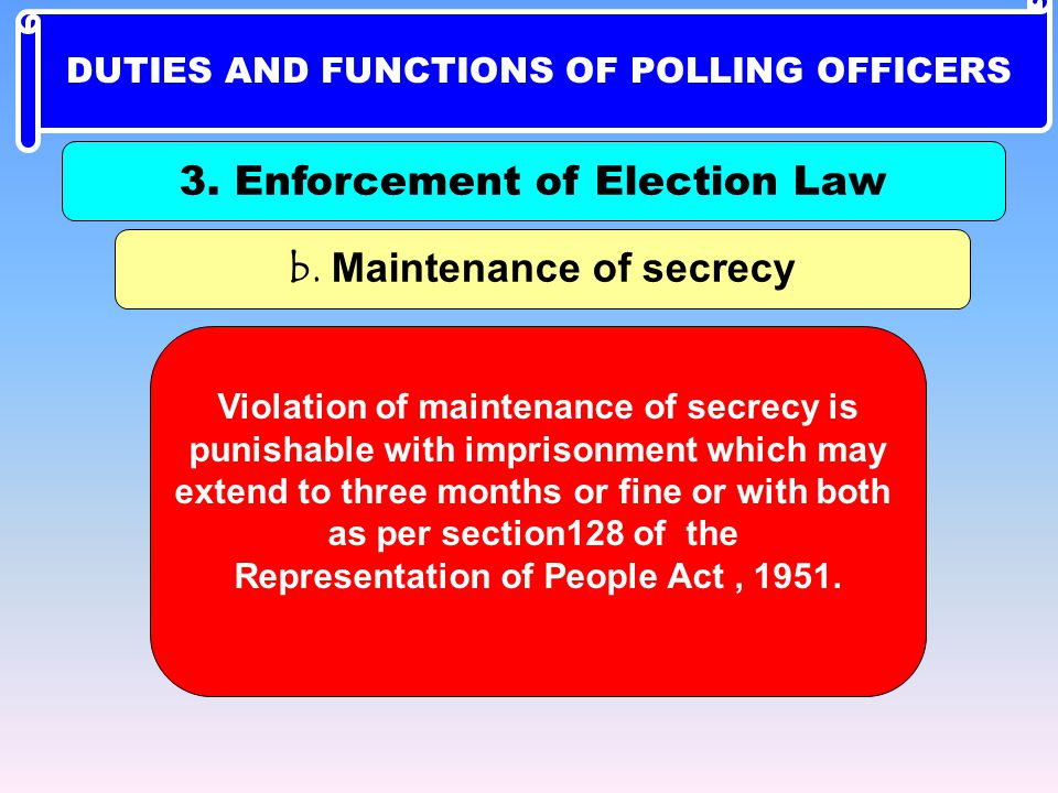 b. Maintenance of secrecy Violation of maintenance of secrecy is punishable with imprisonment which may extend to three months or fine or with both as