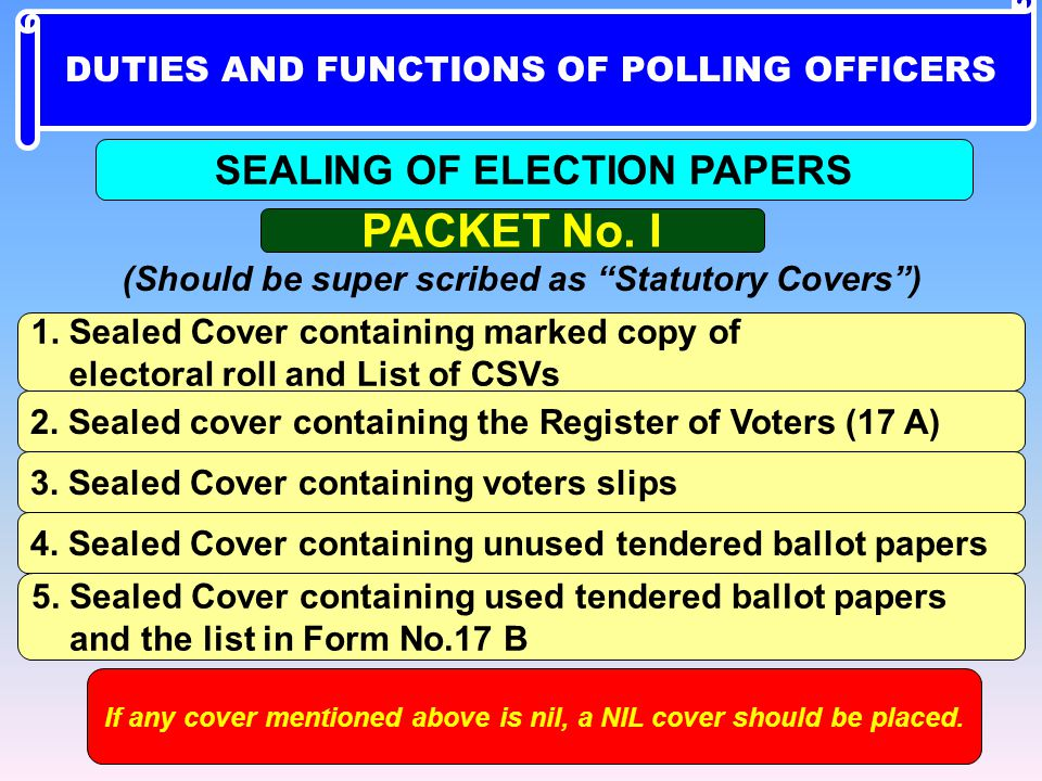 """PACKET No. I (Should be super scribed as """"Statutory Covers"""") 1. Sealed Cover containing marked copy of electoral roll and List of CSVs 2. Sealed cover"""