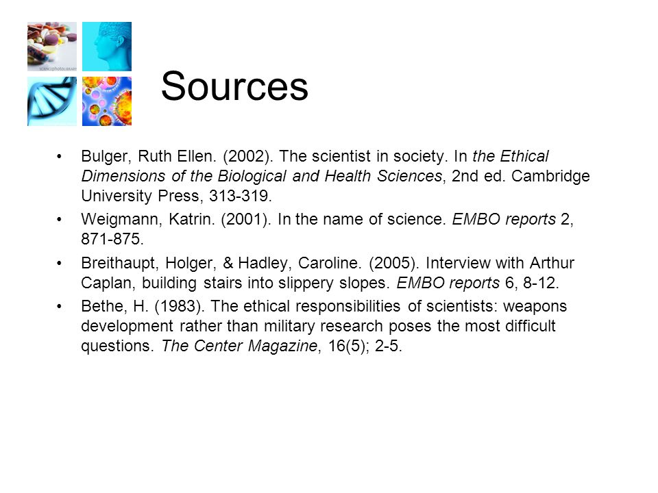 Sources Bulger, Ruth Ellen. (2002). The scientist in society.