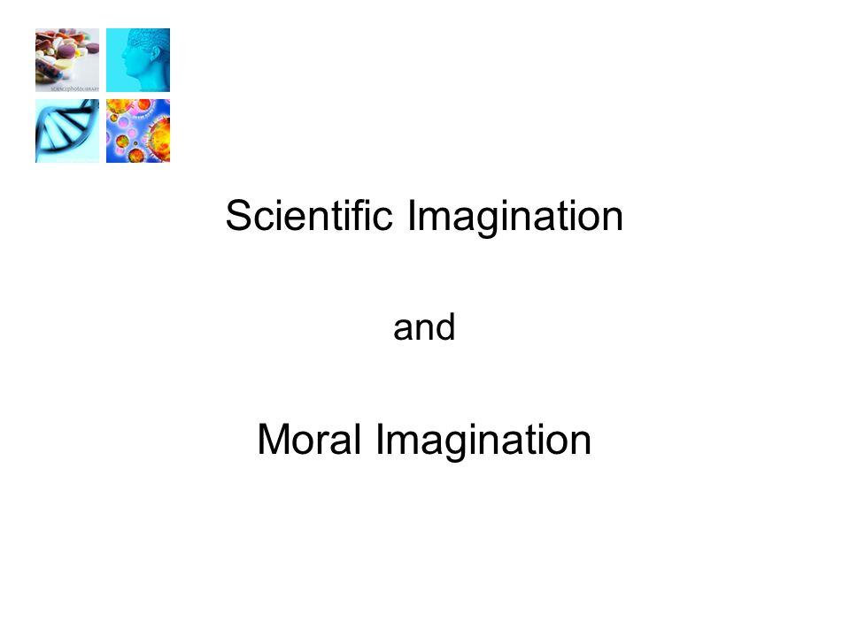 Scientific Imagination and Moral Imagination