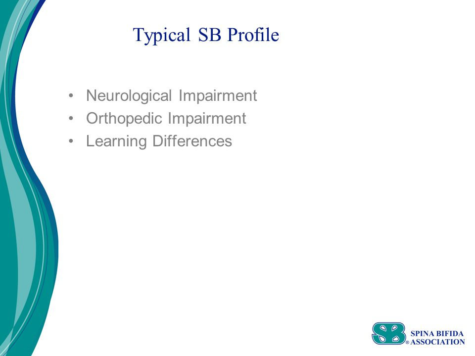 Typical SB Profile Neurological Impairment Orthopedic Impairment Learning Differences