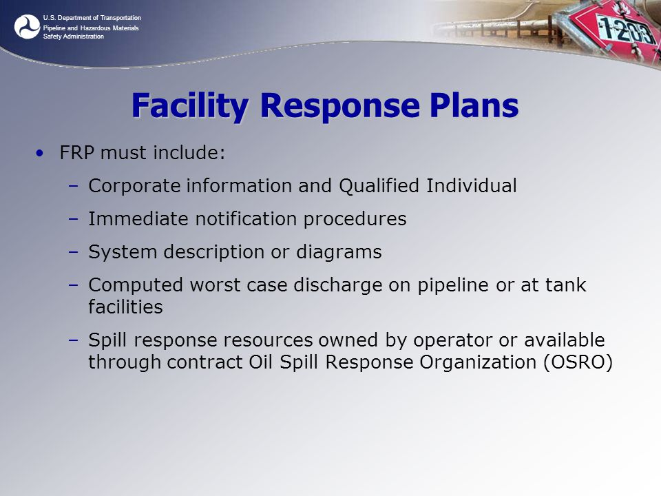 U.S. Department of Transportation Pipeline and Hazardous Materials Safety Administration Facility Response Plans FRP must include: –Corporate informat