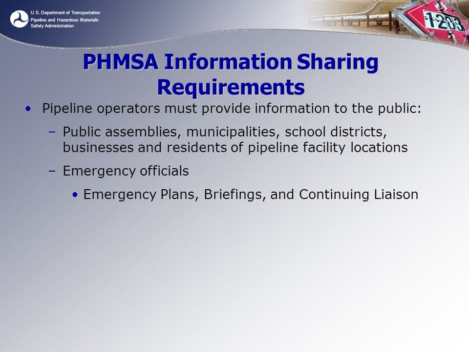 U.S. Department of Transportation Pipeline and Hazardous Materials Safety Administration PHMSA Information Sharing Requirements Pipeline operators mus
