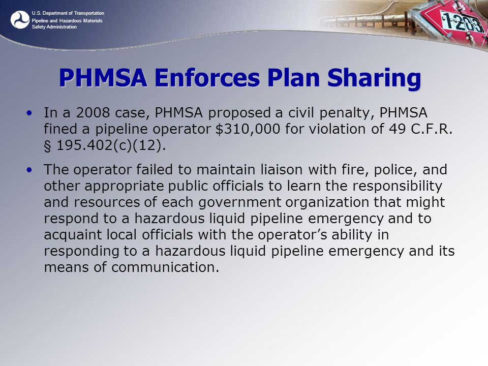 U.S. Department of Transportation Pipeline and Hazardous Materials Safety Administration PHMSA Enforces Plan Sharing In a 2008 case, PHMSA proposed a