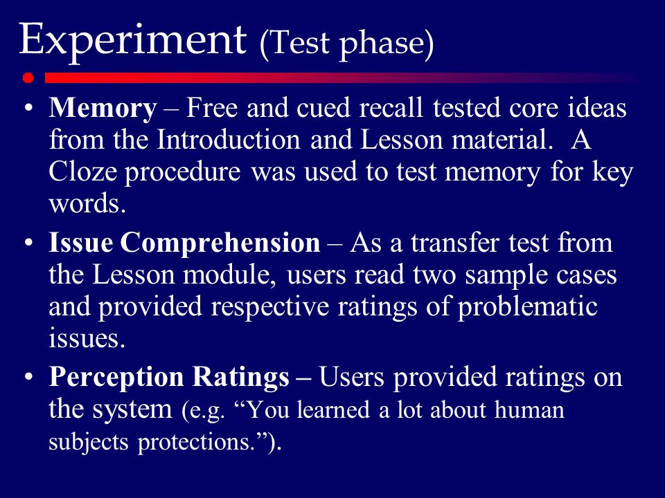 Experiment (Test phase) Memory – Free and cued recall tested core ideas from the Introduction and Lesson material.