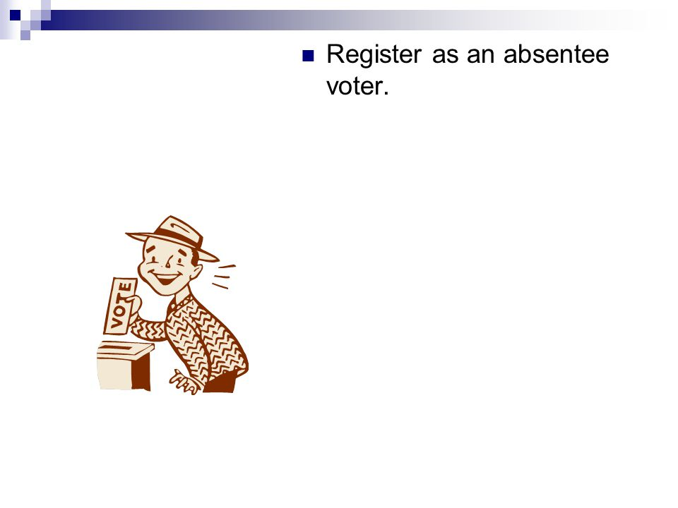 Register as an absentee voter.