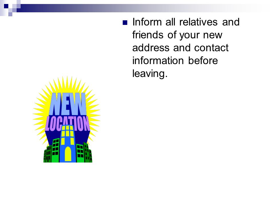 Inform all relatives and friends of your new address and contact information before leaving.
