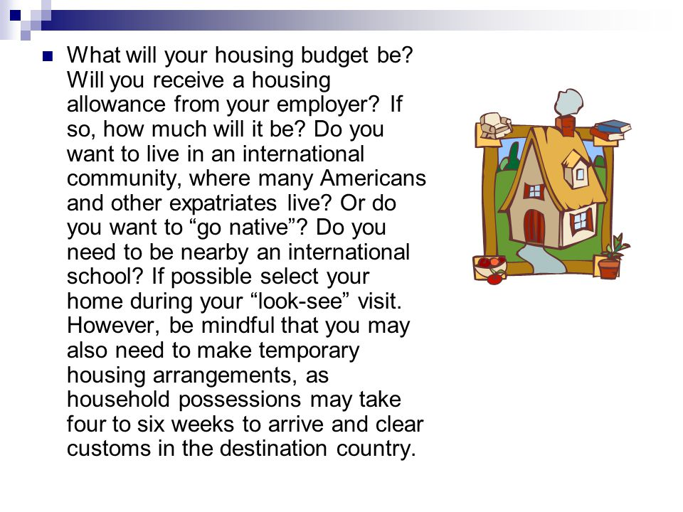 What will your housing budget be. Will you receive a housing allowance from your employer.