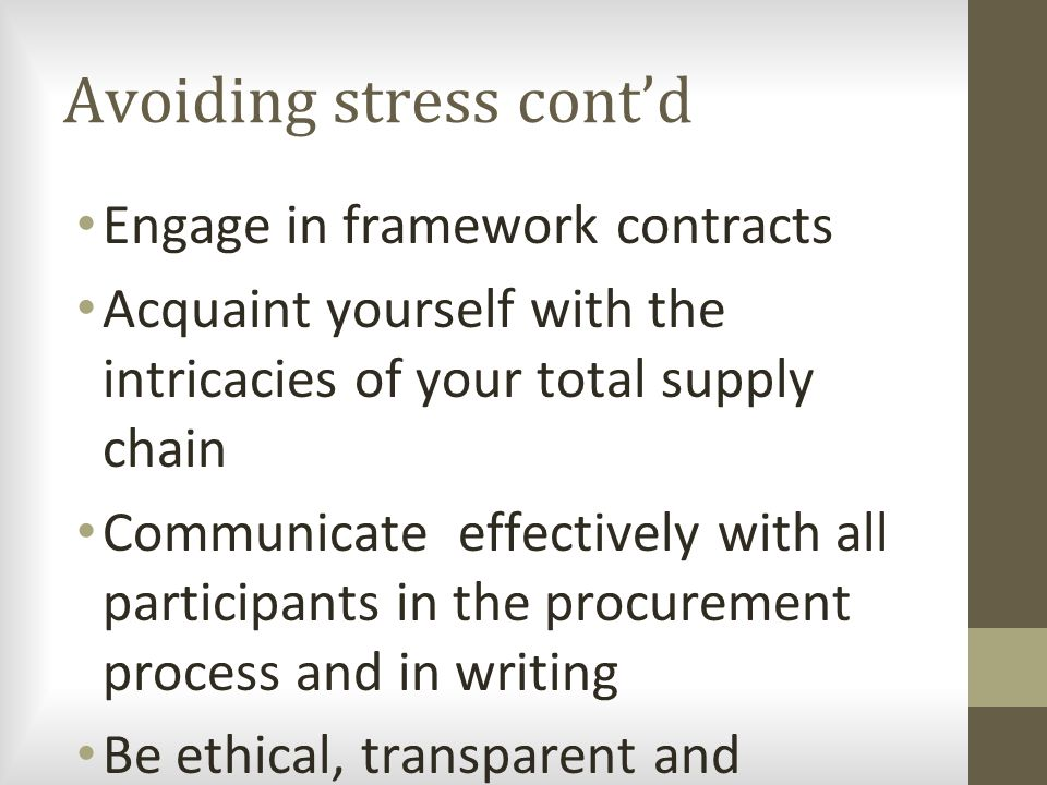 Avoiding stress cont'd Engage in framework contracts Acquaint yourself with the intricacies of your total supply chain Communicate effectively with al