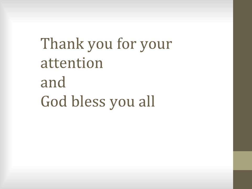 Thank you for your attention and God bless you all