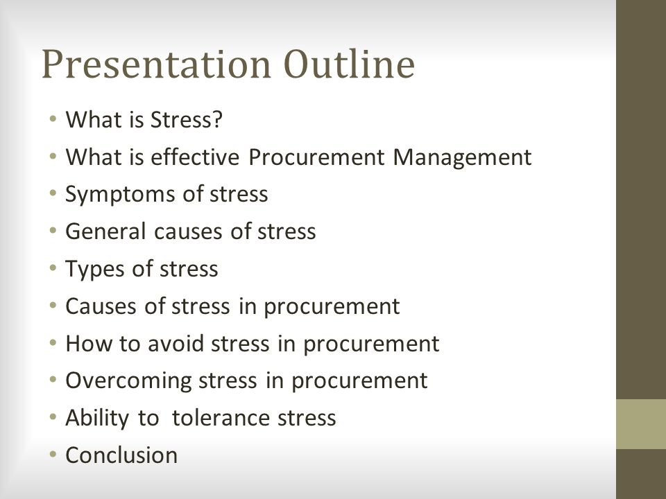 Presentation Outline What is Stress? What is effective Procurement Management Symptoms of stress General causes of stress Types of stress Causes of st