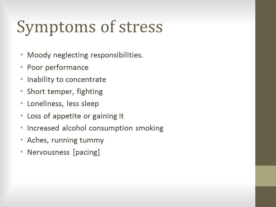 Symptoms of stress Moody neglecting responsibilities.