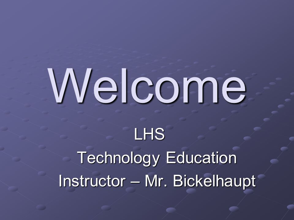 Welcome LHS Technology Education Instructor – Mr. Bickelhaupt