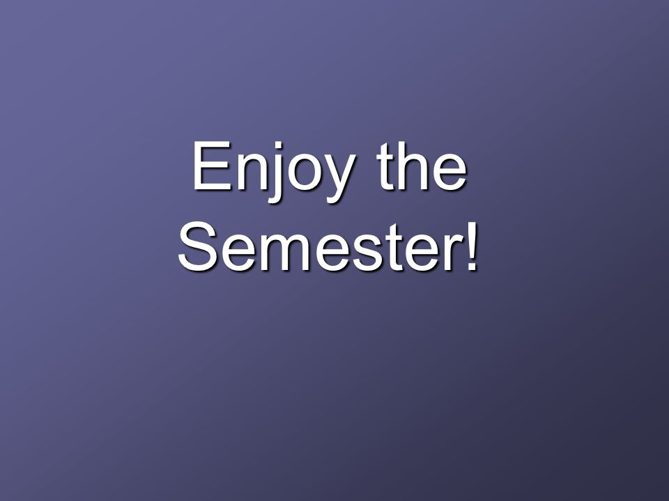 Enjoy the Semester!
