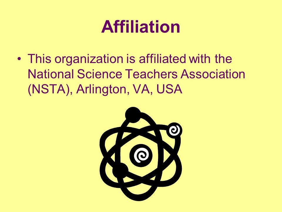 Affiliation This organization is affiliated with the National Science Teachers Association (NSTA), Arlington, VA, USA