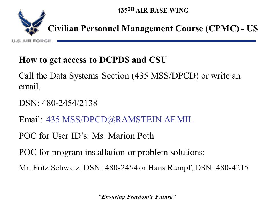 """435 TH AIR BASE WING Civilian Personnel Management Course (CPMC) - US """"Ensuring Freedom's Future"""" How to get access to DCPDS and CSU Call the Data Sys"""