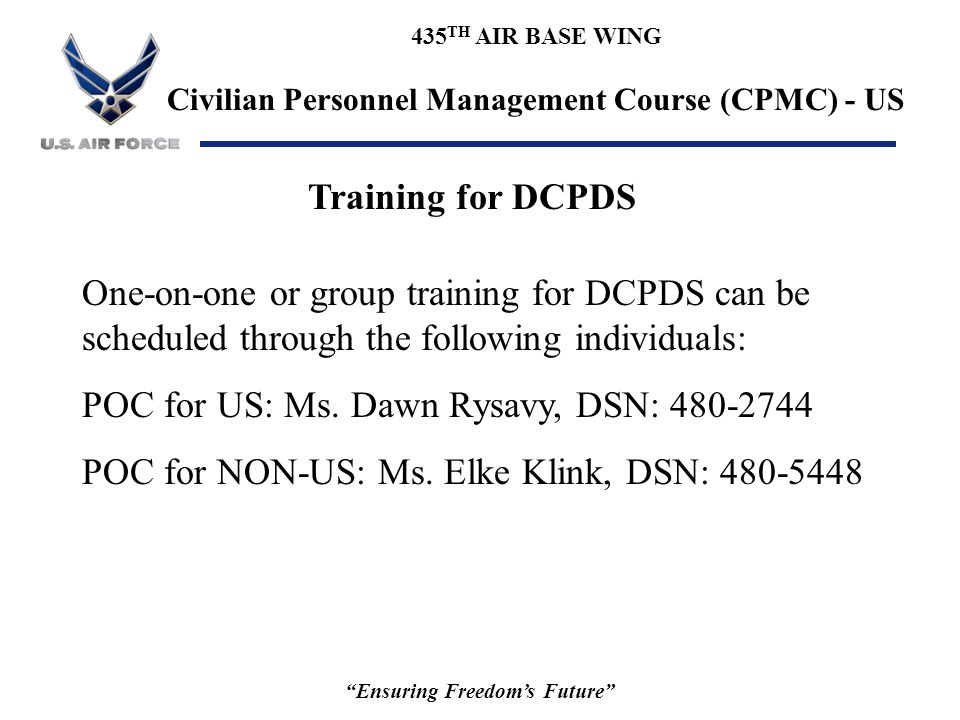 """435 TH AIR BASE WING Civilian Personnel Management Course (CPMC) - US """"Ensuring Freedom's Future"""" Training for DCPDS One-on-one or group training for"""